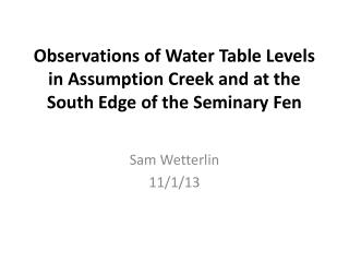 Observations of Water Table Levels in Assumption Creek and at the South Edge of the Seminary Fen