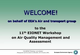 WELCOME! o n behalf of EEA's  Air and transport group