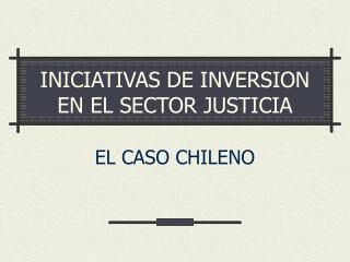 INICIATIVAS DE INVERSION EN EL SECTOR JUSTICIA