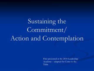 Sustaining the Commitment/ Action and Contemplation