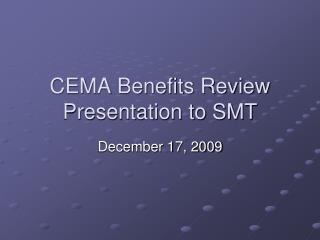 CEMA Benefits Review Presentation to SMT