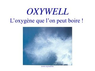 L'oxygène que l'on peut boire !