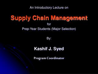 An Introductory Lecture on Supply Chain Management for Prep-Year Students (Major Selection) By: