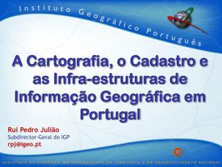 A Cartografia, o Cadastro e as Infra-estruturas de Informação Geográfica em Portugal