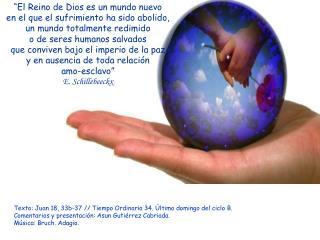 Texto: Juan 18, 33b-37 // Tiempo Ordinario 34. Último domingo del ciclo B.  sús Rey del Universo.