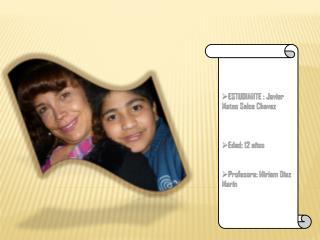 ESTUDIANTE : Javier Mateo Salce  Chavez Edad: 12 años