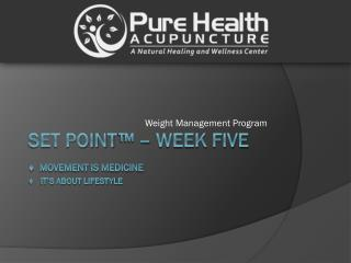 Set Point ™  – Week Five ♦  Movement is Medicine 	♦   It's about lifestyle
