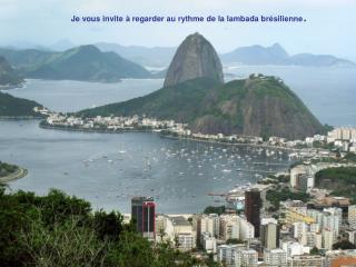 Je vous invite à regarder au rythme de la lambada brésilienne .