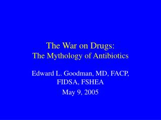 The War on Drugs: The Mythology of Antibiotics