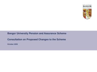 Bangor University Pension and Assurance Scheme Consultation on Proposed Changes to the Scheme