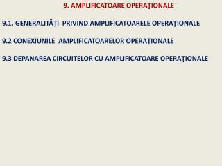 9 .1 . GENERALITĂŢI PRIVIND AMPLIFICATOARELE OPERAŢIONALE