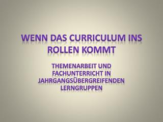Wenn das Curriculum ins Rollen kommt