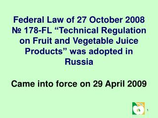Federal Law of 27 October 2008  178-FL  Technical Regulation on Fruit and Vegetable Juice Products  was adopted in Russi