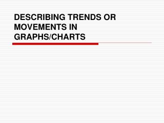 DESCRIBING TRENDS OR MOVEMENTS IN GRAPHS