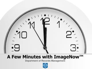 A Few Minutes with ImageNow™