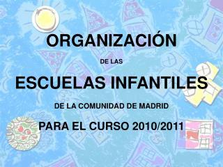 ORGANIZACI�N DE LAS ESCUELAS INFANTILES DE LA COMUNIDAD DE MADRID PARA EL CURSO 2010/2011