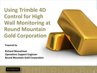 Prepared by  Richard Musselman Operations Support Engineer Round Mountain Gold Corporation