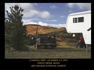 CAMPING TRIP - OCTOBER 2-6, 2003 PINOS CREEK  ROAD  RIO GRANDE NATIONAL FOREST