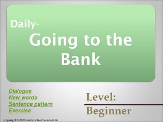 Daily- Going to the Bank