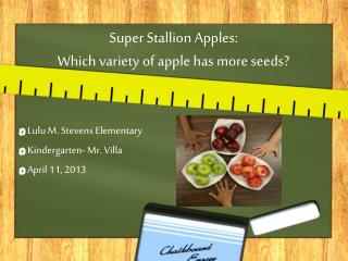 Super Stallion Apples:  Which variety of apple has more seeds?
