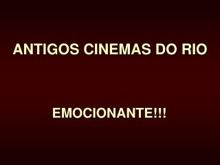 ANTIGOS CINEMAS DO RIO