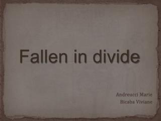 Fallen in  divide
