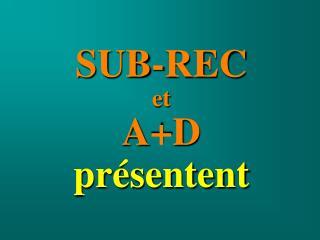 SUB-REC et A+D présentent