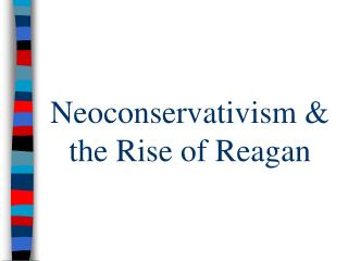 Neoconservativism & the Rise of Reagan