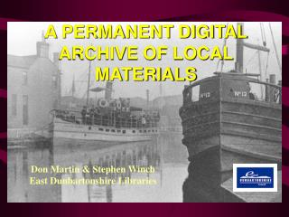 A PERMANENT DIGITAL ARCHIVE OF LOCAL MATERIALS