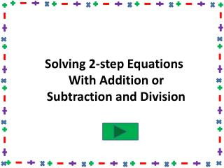 Solving 2-step Equations With Addition or Subtraction and Division