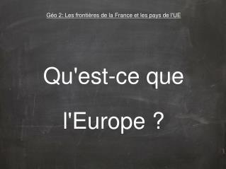 Géo 2: Les frontières de la France et les pays de l'UE
