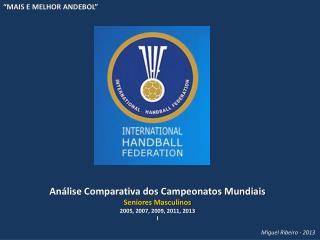 An�lise Comparativa dos Campeonatos Mundiais Seniores Masculinos 2005, 2007, 2009, 2011, 2013 I