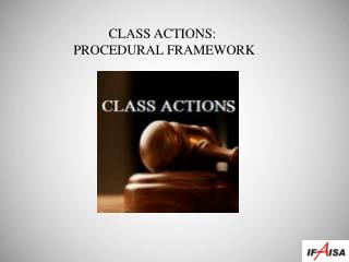 CLASS ACTIONS:  PROCEDURAL FRAMEWORK