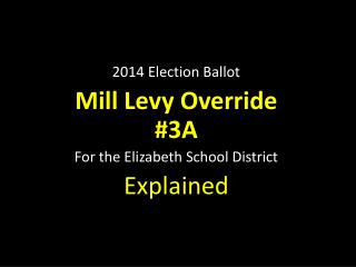 2014 Election Ballot  Mill Levy Override #3A For the Elizabeth School District  Explained