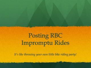 Posting RBC Impromptu Rides