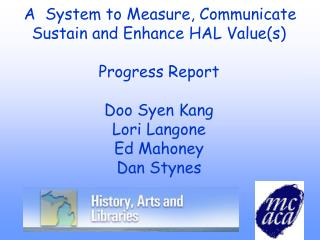A  System to Measure, Communicate Sustain and Enhance HAL Values  Progress Report  Doo Syen Kang Lori Langone Ed Mahoney