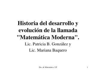 Historia del desarrollo y evoluci n de la llamada Matem tica Moderna.