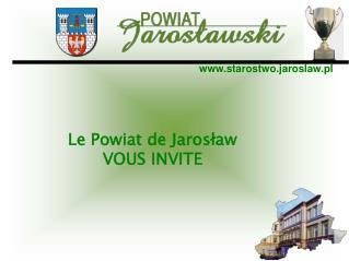 Le Powiat de Jarosław VOUS INVITE