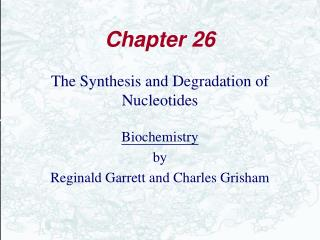 The Synthesis and Degradation of Nucleotides  Biochemistry by Reginald Garrett and Charles Grisham
