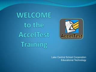 WELCOME  to the AccelTest  Training