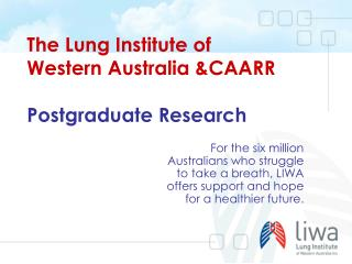 The Lung Institute of  Western Australia &CAARR  Postgraduate Research