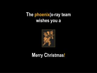T he  phoenix |x-ray team wishes you a