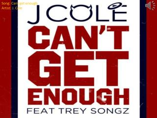 Song: Cant get enough Artist: J. Cole