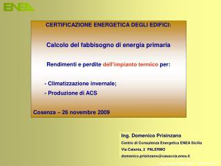 CERTIFICAZIONE ENERGETICA DEGLI EDIFICI:  Calcolo del fabbisogno di energia primaria  Rendimenti e perdite dell impianto