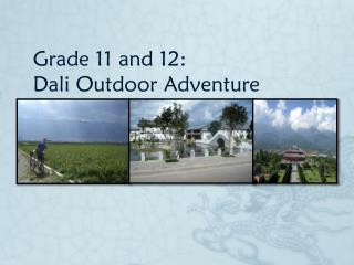 Grade 11 and 12:  Dali Outdoor Adventure
