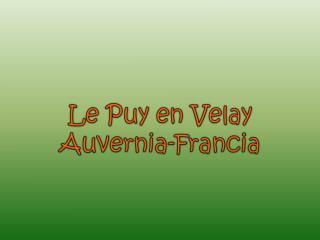 Le Puy en Velay  egy festöi városka   középkori hangulattal .