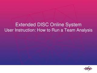 Extended DISC Online System User Instruction: How  to Run a Team Analysis