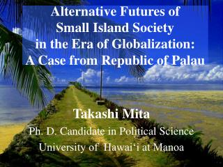 Takashi Mita Ph. D. Candidate in Political Science University of  Hawai'i at Manoa