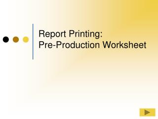 Report Printing: Pre-Production Worksheet
