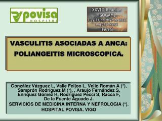 VASCULITIS ASOCIADAS A ANCA: POLIANGEITIS MICROSCOPICA .